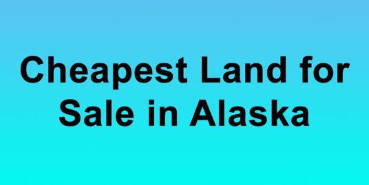 Cheapest Land for Sale in Alaska Buy Land in Alaska Cheapest AK Land for Sale