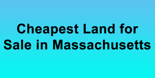 Cheapest Land for Sale in Massachusett Buy Land in Massachusett Cheapest MA Land for Sales