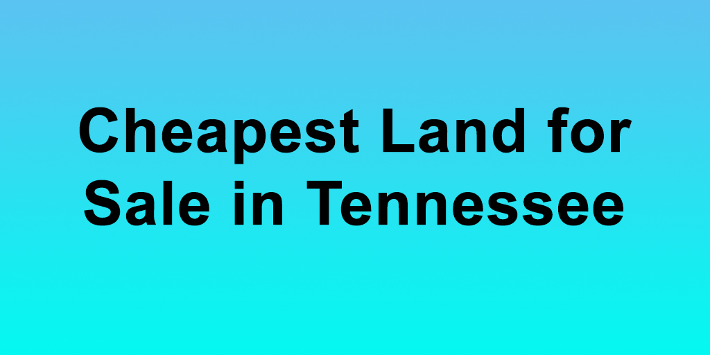 Cheapest Land for Sale in Tennessee