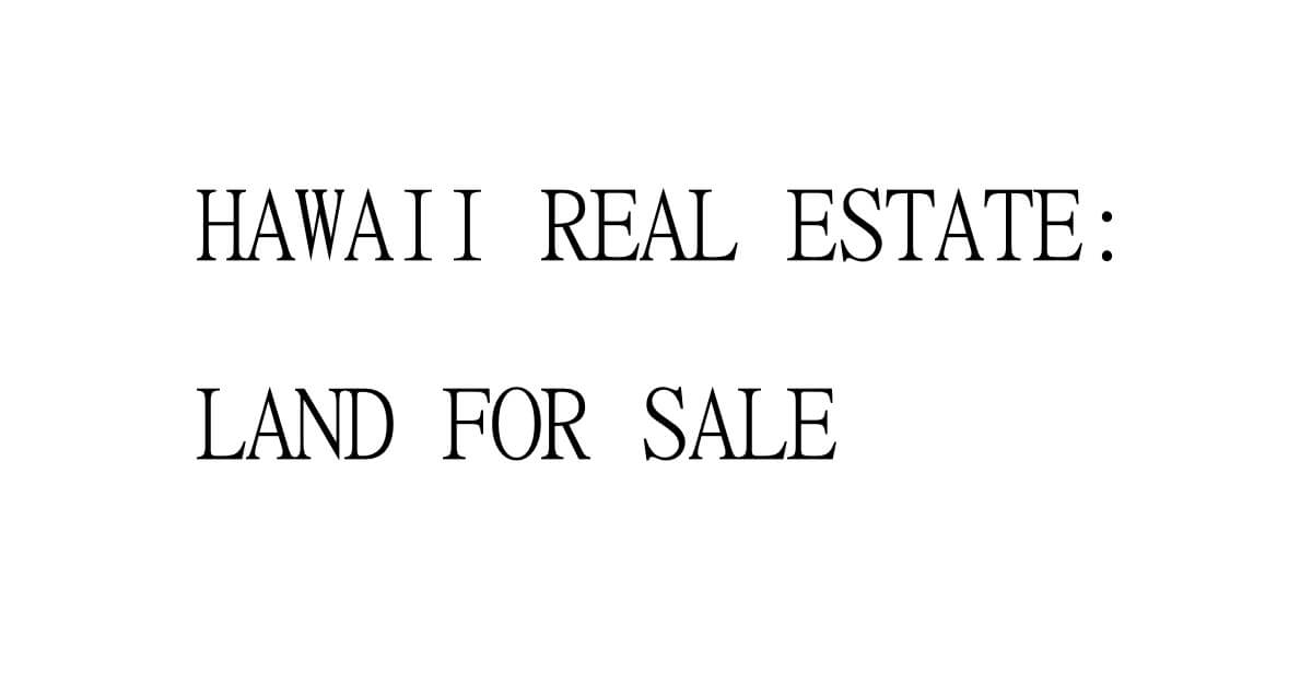 hawaii real estate everything to consider before